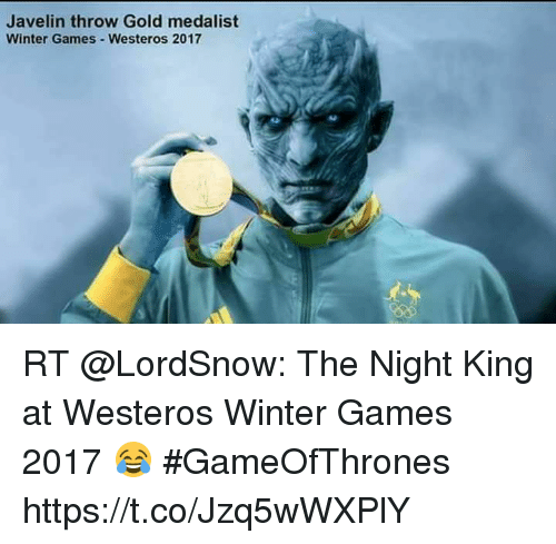 Winter, Games, and Westeros: Javelin throw Gold medalist  Winter Games-Westeros 2017 RT @LordSnow: The Night King at Westeros Winter Games 2017 😂 #GameOfThrones https://t.co/Jzq5wWXPlY