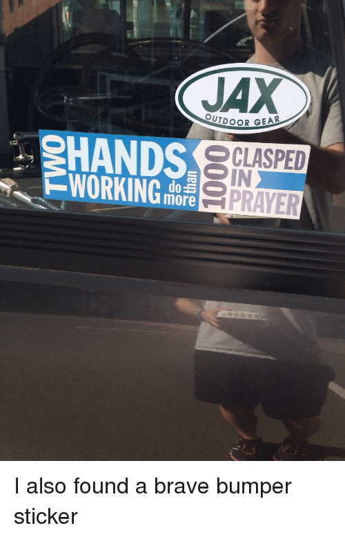 Brave, Prayer, and Atheism: JAX OUTDOOR GEAR HANDS CLASPED WORKING do  PRAYER more