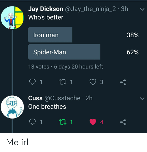 Jay Dickson 3h Who's Better 38% Iron Man 62% Spider-Man 13