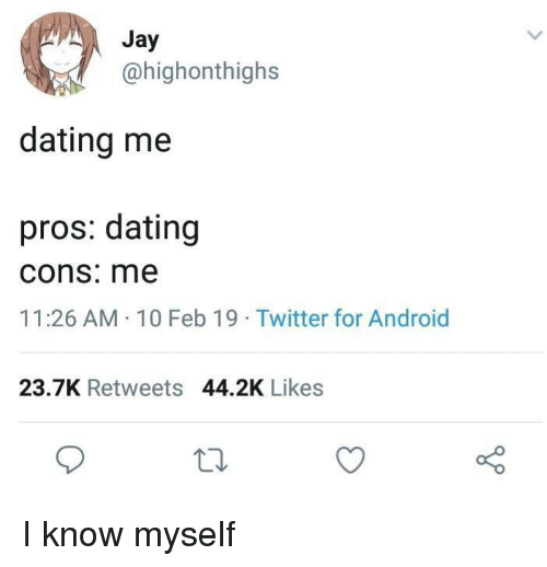 Android, Dating, and Jay: Jay  @highonthighs  dating me  pros: dating  cons: me  11:26 AM-10 Feb 19 Twitter for Android  23.7K Retweets 44.2K Likes