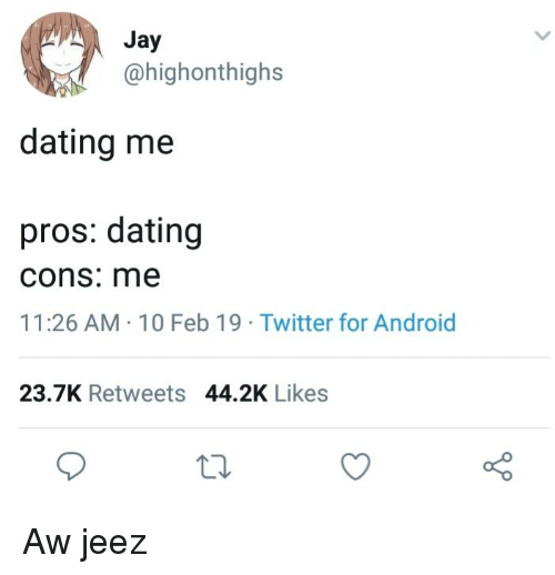 Android, Dating, and Jay: Jay  @highonthighs  dating me  pros: dating  cons: me  11:26 AM- 10 Feb 19 Twitter for Android  23.7K Retweets 44.2K Likes