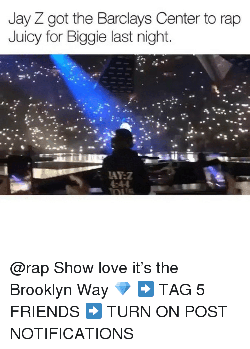 Friends, Jay, and Jay Z: Jay Z got the Barclays Center to rap  Juicy for Biggie last night. @rap Show love it's the Brooklyn Way 💎 ➡️ TAG 5 FRIENDS ➡️ TURN ON POST NOTIFICATIONS