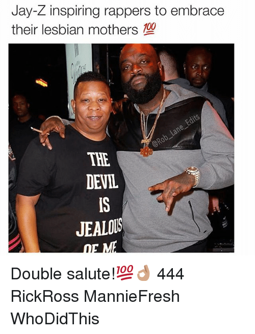 Jay, Jay Z, and Jealous: Jay-Z inspiring rappers to embrace  their lesbian mothers  THE  DEVIL  IS  JEALOUS Double salute!💯👌🏽 444 RickRoss MannieFresh WhoDidThis