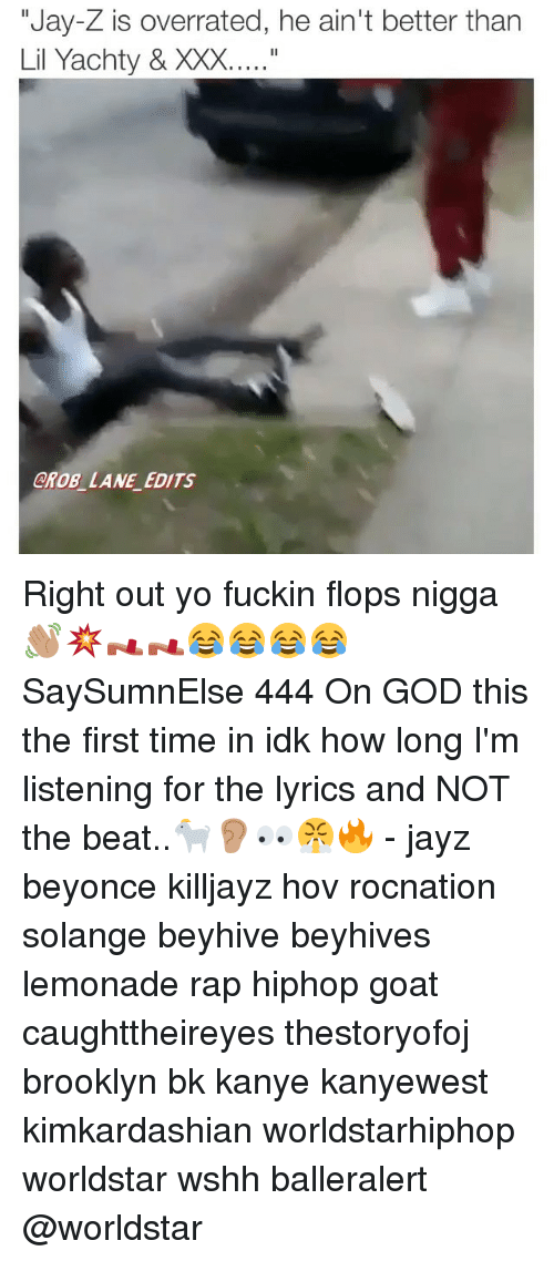 """Beyonce, God, and Jay: """"Jay-Z is overrated, he ain't better than  CROB LANE EDITS Right out yo fuckin flops nigga 👋🏽💥👡👡😂😂😂😂 SaySumnElse 444 On GOD this the first time in idk how long I'm listening for the lyrics and NOT the beat..🐐👂🏽👀😤🔥 - jayz beyonce killjayz hov rocnation solange beyhive beyhives lemonade rap hiphop goat caughttheireyes thestoryofoj brooklyn bk kanye kanyewest kimkardashian worldstarhiphop worldstar wshh balleralert @worldstar"""