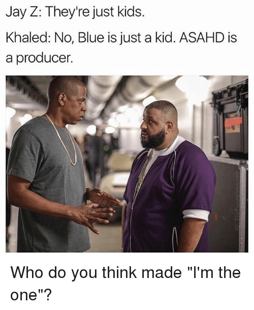 """Funny, Jay, and Jay Z: Jay Z: They're just kids.  Khaled: No, Blue is just a kid. ASAHD is  a producer. Who do you think made """"I'm the one""""?"""