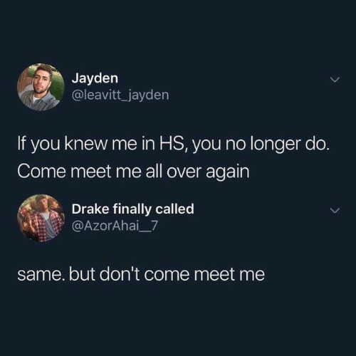 Dank, Drake, and 🤖: Jayden  @leavitt jayden  If you knew me in HS, you no longer do  Come meet me all over again  Drake finally called  @AzorAhai_7  same. but don't come meet me