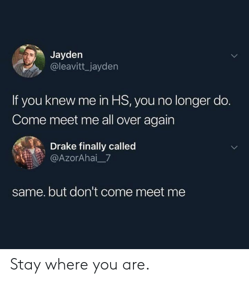 Jayden if You Knew Me in HS You No Longer Do Come Meet Me All Over