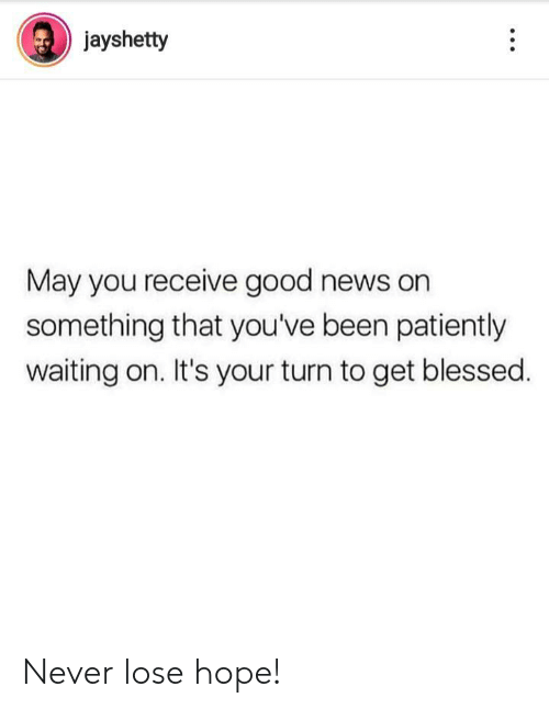 Blessed, News, and Good: jayshetty  May you receive good news on  something that you've been patiently  waiting on. It's your turn to get blessed Never lose hope!