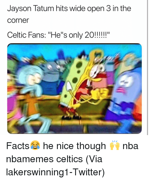 """Basketball, Celtic, and Facts: Jayson Tatum hits wide open 3 in the  corner  Celtic Fans:""""He's only 20!!!! Facts😂 he nice though 🙌 nba nbamemes celtics (Via lakerswinning1-Twitter)"""