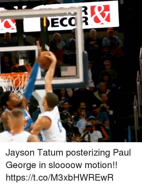 Memes, Paul George, and 🤖: Jayson Tatum posterizing Paul George in sloooow motion!!    https://t.co/M3xbHWREwR