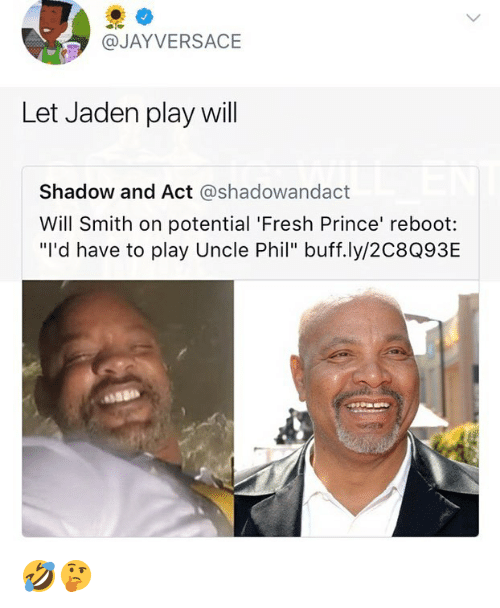 "Fresh, Memes, and Prince: @JAYVERSACE  Let Jaden play will  Shadow and Act @shadowandact  Will Smith on potential 'Fresh Prince' reboot:  ""I'd have to play Uncle Phil"" buff.ly/2C8Q93E 🤣🤔"