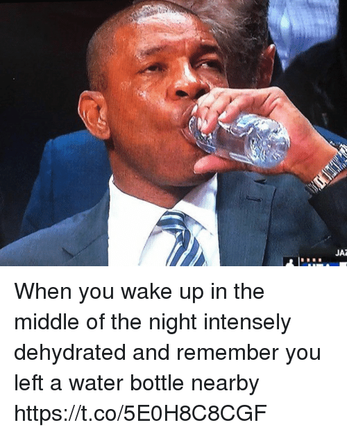 Funny, The Middle, and Water: JAZ When you wake up in the middle of the night intensely dehydrated and remember you left a water bottle nearby https://t.co/5E0H8C8CGF