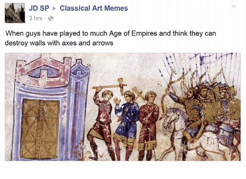 Empire, Meme, and Memes: JD SP Classical Art Memes  3 hrs  When guys have played to much Age of Empires and think they can  destroy walls with axes and arrows