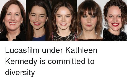 https://pics.me.me/je-lucasfilm-under-kathleen-kennedy-is-committed-to-diversity-17908628.png