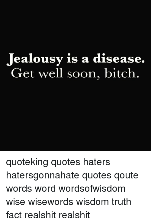 Jealousy Is A Disease Get Well Soon Bitch Quoteking Quotes Haters
