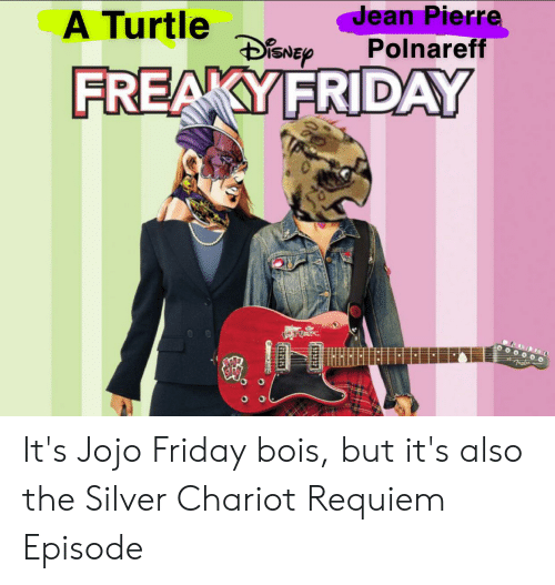 Anime, Friday, and Jojo: Jean Pierre  Polnareff  A Turtle wep  FREAKYFRIDAY It's Jojo Friday bois, but it's also the Silver Chariot Requiem Episode