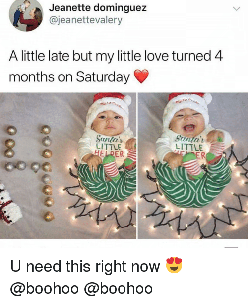 Love, Memes, and Santa: Jeanette dominguez  @jeanettevalery  A little late but my little love turned 4  months on Saturday  LITTLE  OER  Santa'  LITTLE  ER U need this right now 😍 @boohoo @boohoo