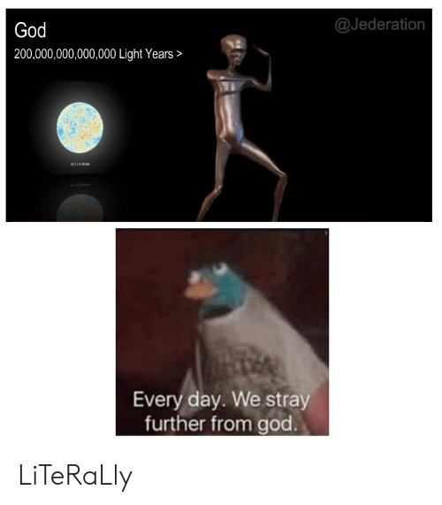 God 200000000000000 Light Years Every Day We Stray Further From God Literally God Meme On Me Me Every day we stray further from god. god 200000000000000 light years every