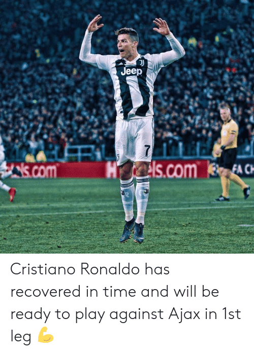Cristiano Ronaldo, Memes, and Jeep: Jeep  is.comHs.com EACH Cristiano Ronaldo has recovered in time and will be ready to play against Ajax in 1st leg 💪