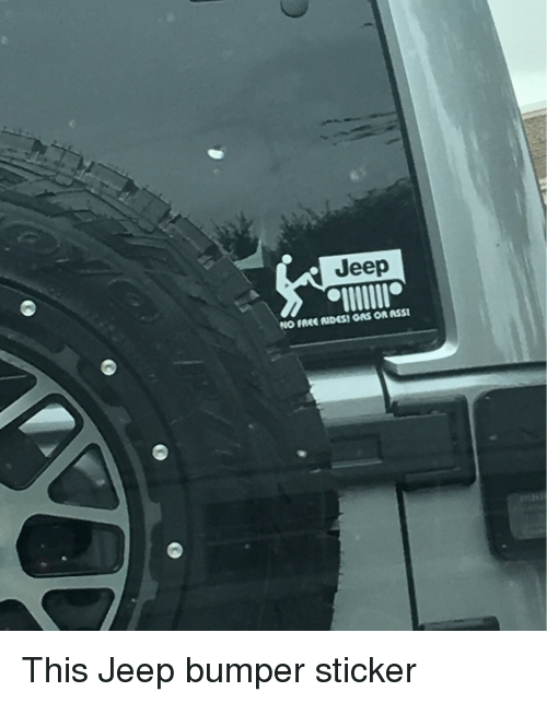 Ass, Free, and Jeep: Jeep NO FREE AIDES! GAS OR ASS This