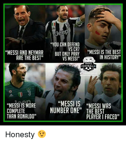 "Football, Memes, and Troll: Jeep  ""YOU CAN DEFEND  VS CR7  LPANES IS THE BEST  ARE THE BEST""  VS MESSI""  IN HISTORY""  TROLL  FOOTBALL  TROLLFOOTRALL.HD  TROLLFOOTRALL HD  ""MESSITEMORE  ""MESSI IS,  NUMBERONE""  ""MESSIWAS  15  COMPLETE  THAN RONALDO""  FACED""  PLAYER I FACED"" Honesty 😉"