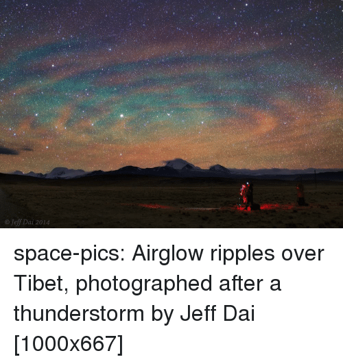 Tumblr, Blog, and Http: Jeff Dai 2014 space-pics:  Airglow ripples over Tibet, photographed after a thunderstorm by Jeff Dai [1000x667]