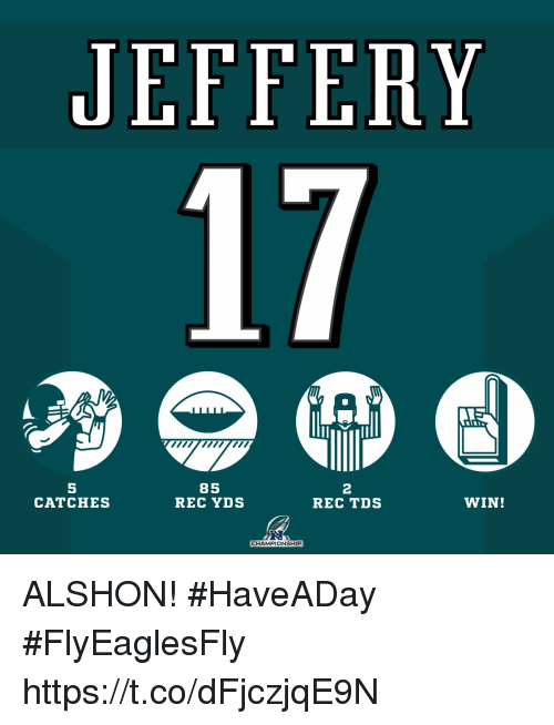 Memes, 🤖, and Rec: JEFFERY  5  CATCHES  85  REC YDS  2  REC TDS  WIN!  R.  CHAMPIONSHIP ALSHON! #HaveADay #FlyEaglesFly https://t.co/dFjczjqE9N