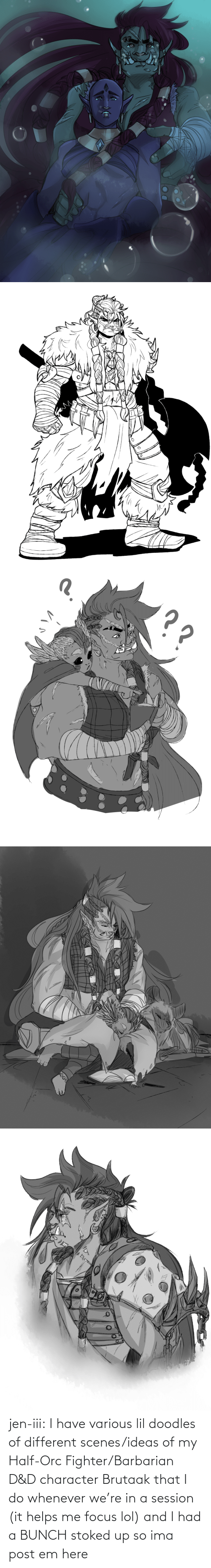 Lol, Tumblr, and Blog: jen-iii:  I have various lil doodles of different scenes/ideas of my Half-Orc Fighter/Barbarian D&D character Brutaak that I do whenever we're in a session (it helps me focus lol) and I had a BUNCH stoked up so ima post em here