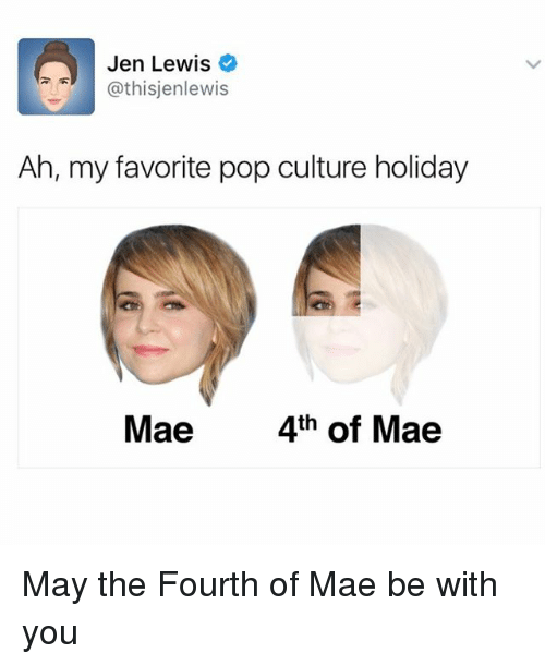 Memes, Pop, and May the Fourth: Jen Lewis  athisjenlewis  Ah, my favorite pop culture holiday  Mae  4th of Mae May the Fourth of Mae be with you