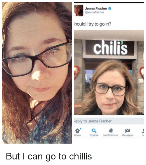 Chilis, The Office, and Jenna Fischer: Jenna Fischer  @jennafischer  hould I try to go in?  chilis  Reply to Jenna Fischer  Home Explore Notifications Messages
