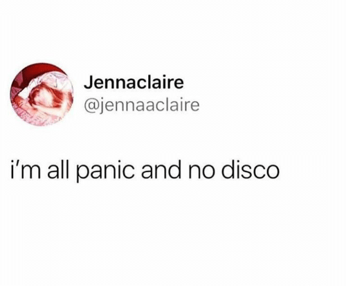Humans of Tumblr, Disco, and All: Jennaclaire  @jennaaclaire  i'm all panic and no disco