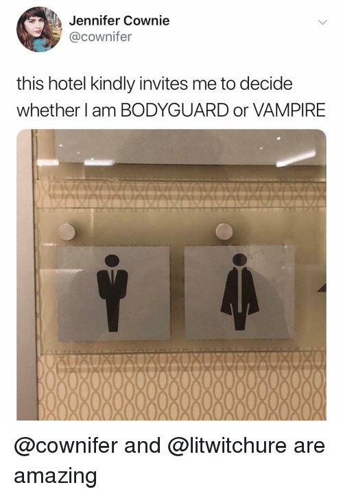 Hotel, Dank Memes, and Amazing: Jennifer Cownie  @cownifer  this hotel kindly invites me to decide  whether l am BODYGUARD or VAMPIRE @cownifer and @litwitchure are amazing
