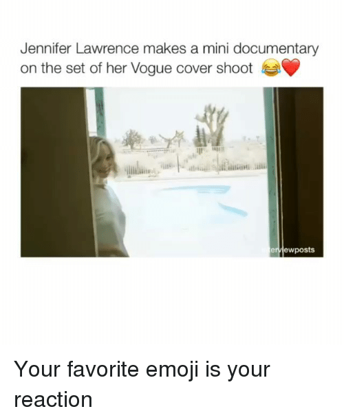 Emoji, Jennifer Lawrence, and Memes: Jennifer Lawrence makes a mini documentary  on the set of her Vogue cover shoot  ervlewposts Your favorite emoji is your reaction