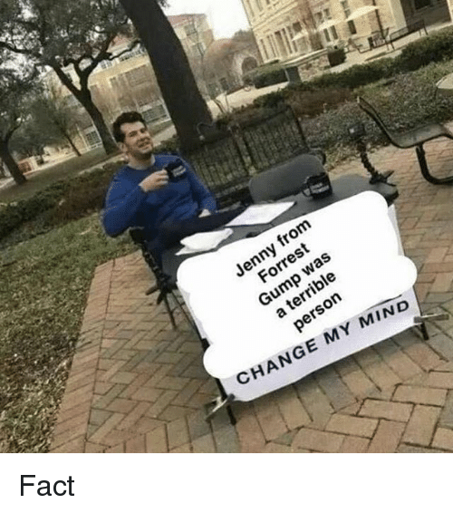 Forrest Gump, Dank Memes, and Change: Jenny fron  was  a terrible  person  Forrest  Gump  CHANGE MY MIND Fact