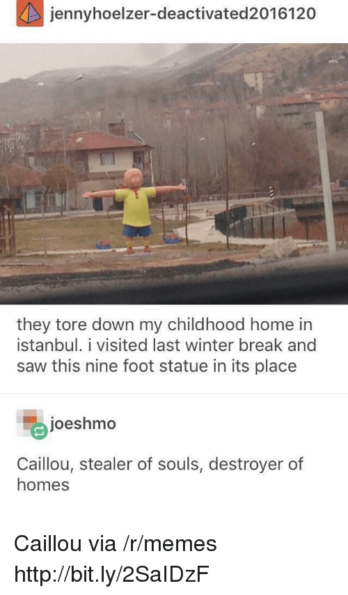 Caillou, Memes, and Saw: jennyhoelzer-deactivated2016120  they tore down my childhood home in  İstanbul. 1 visited last winter break and  saw this nine foot statue in its place  joeshmo  Caillou, stealer of souls, destroyer of  homes Caillou via /r/memes http://bit.ly/2SaIDzF