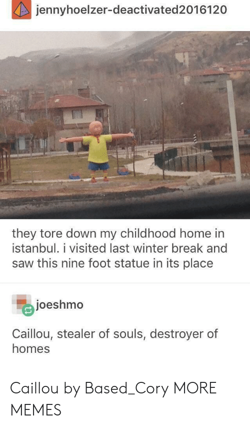 Caillou, Dank, and Memes: jennyhoelzer-deactivated2016120  they tore down my childhood home in  İstanbul. 1 visited last winter break and  saw this nine foot statue in its place  joeshmo  Caillou, stealer of souls, destroyer of  homes Caillou by Based_Cory MORE MEMES