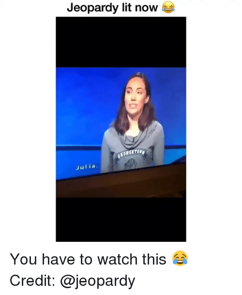 Jeopardy, Lit, and Memes: Jeopardy lit now  GHORGHTOU  Julia. You have to watch this 😂 Credit: @jeopardy
