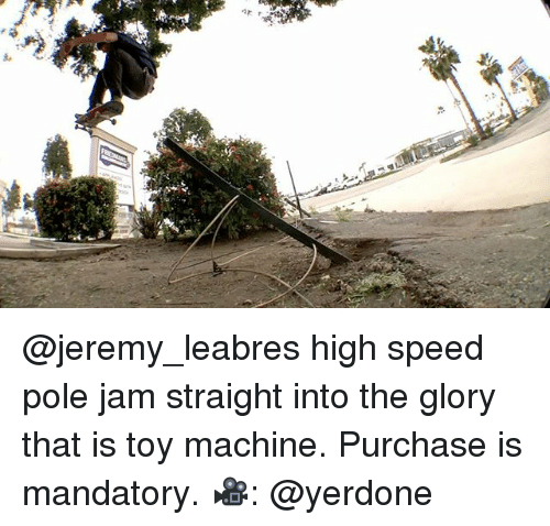 Memes, 🤖, and Speed: @jeremy_leabres high speed pole jam straight into the glory that is toy machine. Purchase is mandatory. 🎥: @yerdone