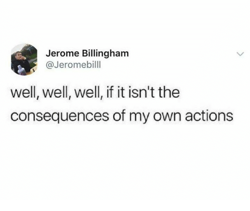 Dank, 🤖, and Own: Jerome Billingham  @Jeromebilll  well, well, well, if it isn't the  consequences of my own actions