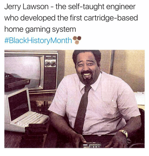 Black History Month, Memes, and 🤖: Jerry Lawson the self-taught engineer  who developed the first cartridge-based  home gaming system  #Black History Month