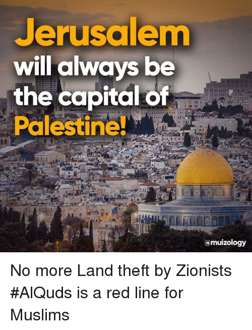 Memes, Capital, and 🤖: Jerusalem  will always be  the capital of  Palestine!  @muizology No more Land theft by Zionists #AlQuds is a red line for Muslims