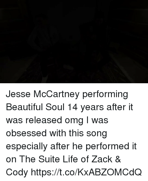 me.me: Jesse McCartney performing Beautiful Soul 14 years after it was released omg I was obsessed with this song especially after he performed it on The Suite Life of Zack & Cody https://t.co/KxABZOMCdQ
