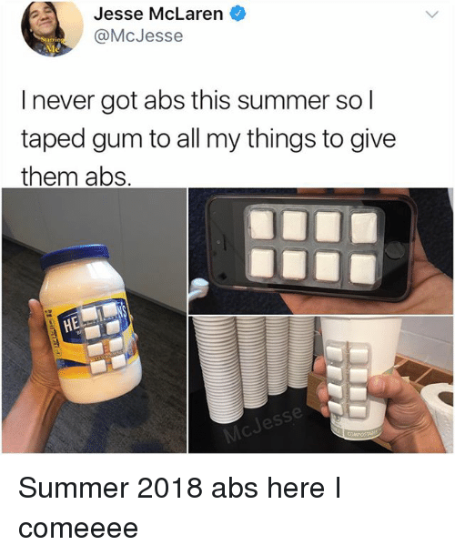 Memes, Summer, and McLaren: Jesse McLaren  @McJesse  I never got abs this summer sol  taped gum to all my things to give  them abs Summer 2018 abs here I comeeee