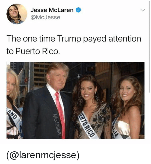 McLaren, Puerto Rico, and Time: Jesse McLaren  @McJesse  The one time Trump payed attention  to Puerto Rico. (@larenmcjesse)