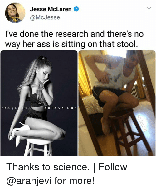 Ass, Memes, and McLaren: Jesse McLaren  @McJesse  've done the research and there's n  way her ass is sitting on that stool  A RIA NA GRA Thanks to science. | Follow @aranjevi for more!