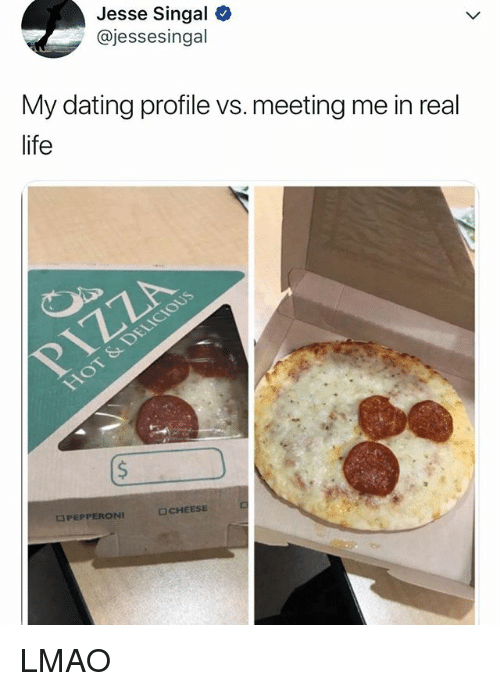 Dating, Life, and Lmao: Jesse Singal  @jessesingal  My dating profile vs. meeting me in real  life  PEPPERONI  CHEESE LMAO
