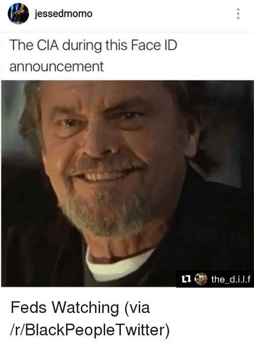 Blackpeopletwitter, Feds Watching, and Announcement: jessedmomo  The CIA during this Face ID  announcement <p>Feds Watching (via /r/BlackPeopleTwitter)</p>