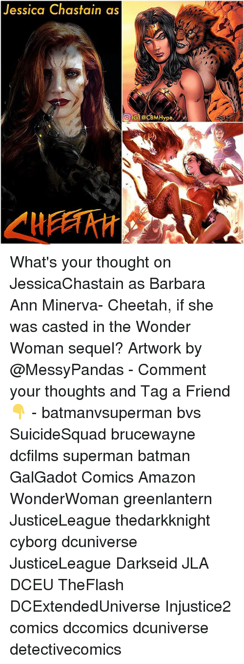 Amazon, Batman, and Memes: Jessica Chastain as What's your thought on JessicaChastain as Barbara Ann Minerva- Cheetah, if she was casted in the Wonder Woman sequel? Artwork by @MessyPandas - Comment your thoughts and Tag a Friend👇 - batmanvsuperman bvs SuicideSquad brucewayne dcfilms superman batman GalGadot Comics Amazon WonderWoman greenlantern JusticeLeague thedarkknight cyborg dcuniverse JusticeLeague Darkseid JLA DCEU TheFlash DCExtendedUniverse Injustice2 comics dccomics dcuniverse detectivecomics