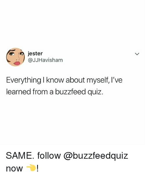 Buzzfeed, Quiz, and Relatable: jester  @JJHavisham  Everything I know about myself, l've  learned from a buzzfeed quiz. SAME. follow @buzzfeedquiz now 👈!