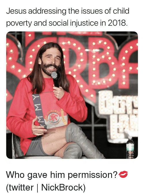 Jesus, Twitter, and Grindr: Jesus addressing the issues of child  poverty and social injustice in 2018.  2 Who gave him permission?💋 (twitter | NickBrock)